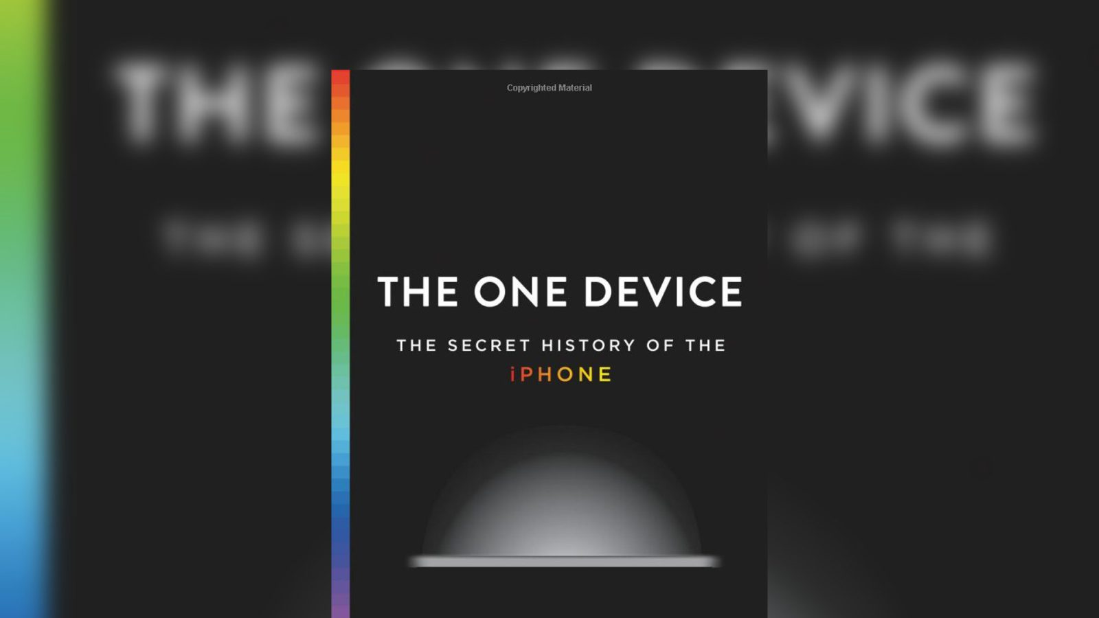 «The One Device: The Secret History of the iPhone» — новая книга про создание iPhone